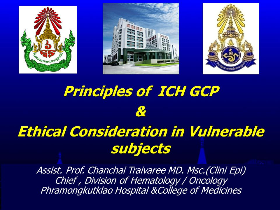 Principles of ICH GCP & Ethical Consideration in Vulnerable subjects