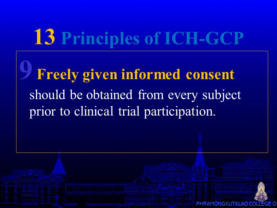 13 Principles of ICH-GCP 9 Freely given informed consent should be obtained from every subject prior to clinical trial participation.