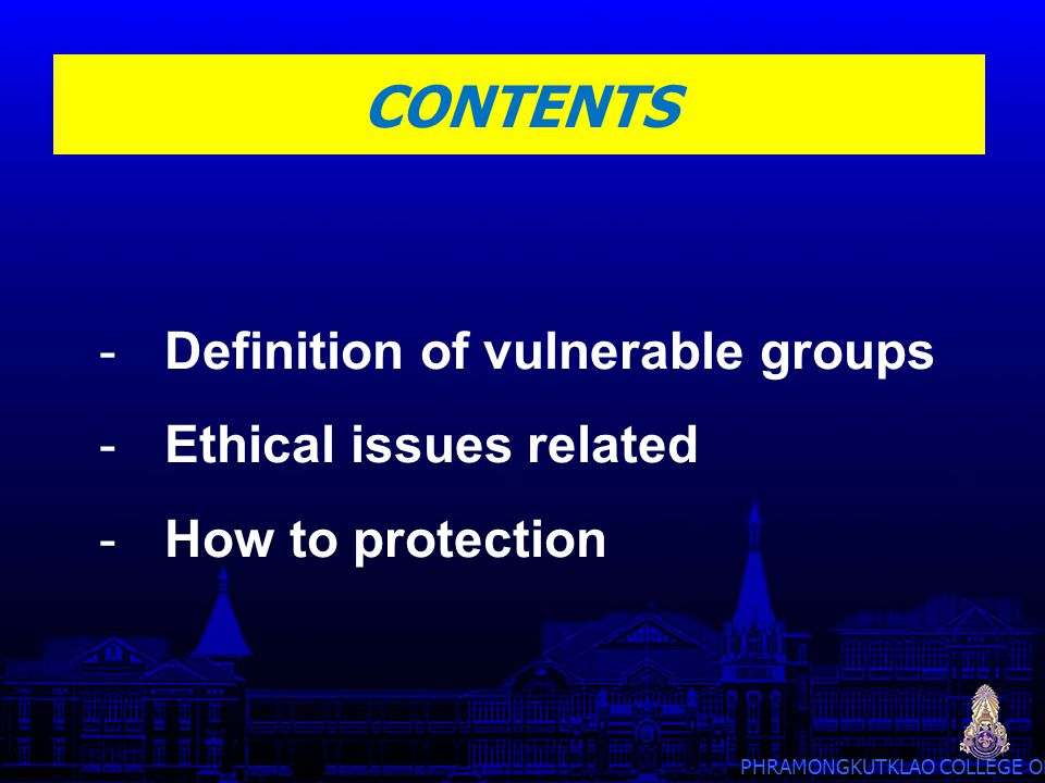 CONTENTS Definition of vulnerable groups Ethical issues related