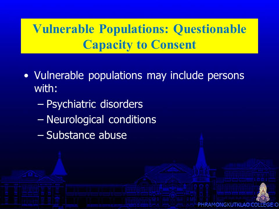 Vulnerable Populations: Questionable Capacity to Consent