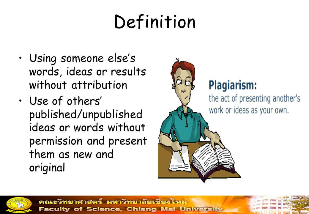Definition Using someone else's words, ideas or results without attribution.