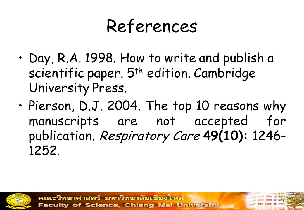 References Day, R.A. 1998. How to write and publish a scientific paper. 5th edition. Cambridge University Press.