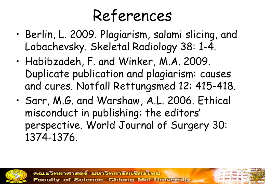 References Berlin, L. 2009. Plagiarism, salami slicing, and Lobachevsky. Skeletal Radiology 38: 1-4.