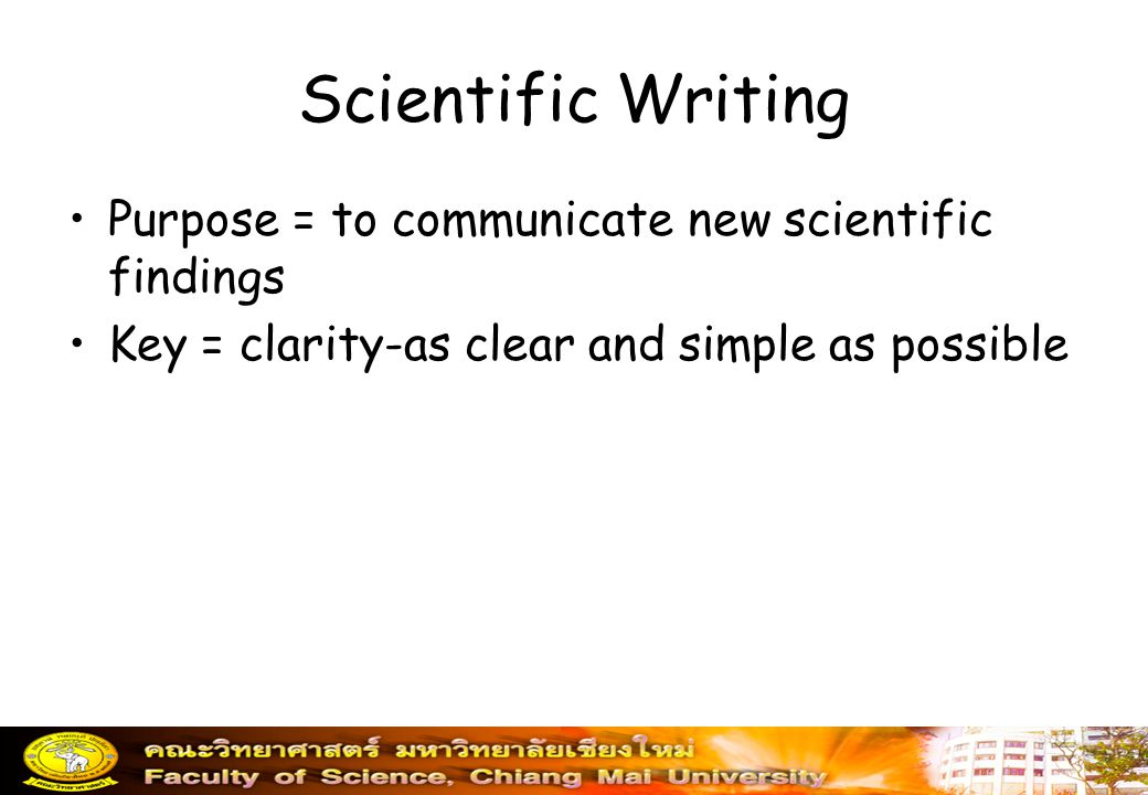 Scientific Writing Purpose = to communicate new scientific findings