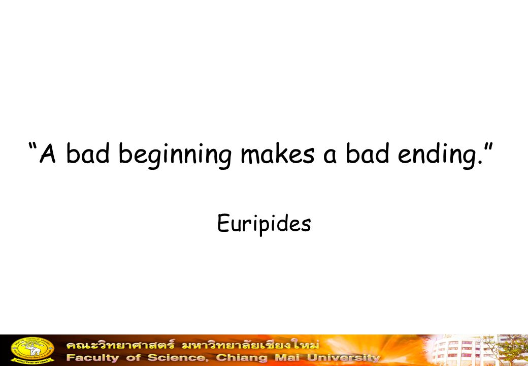 A bad beginning makes a bad ending.