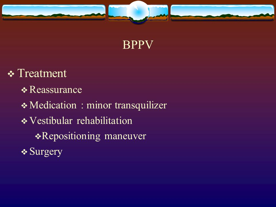 BPPV Treatment Reassurance Medication : minor transquilizer