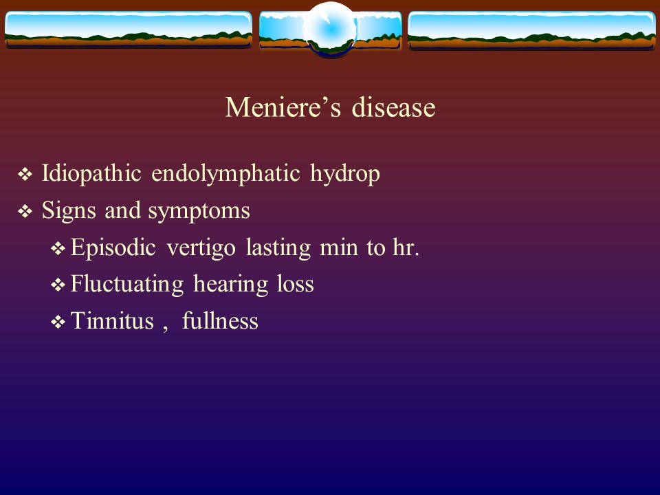 Meniere's disease Idiopathic endolymphatic hydrop Signs and symptoms