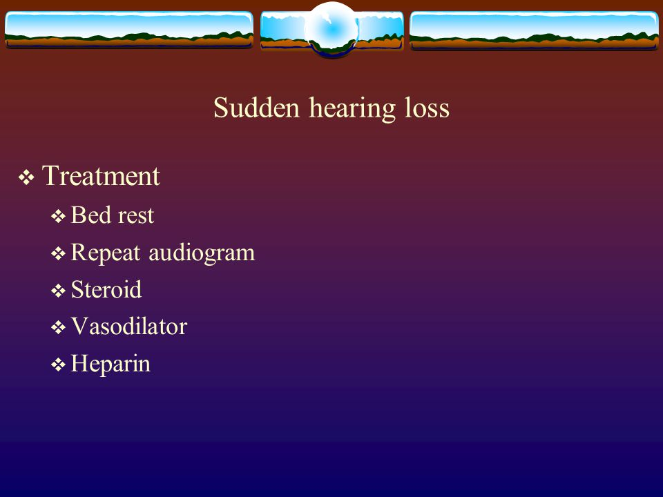 Sudden hearing loss Treatment Bed rest Repeat audiogram Steroid