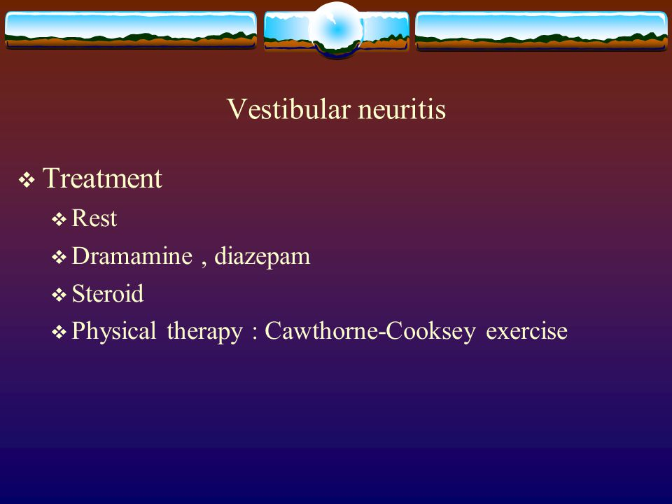 Vestibular neuritis Treatment Rest Dramamine , diazepam Steroid