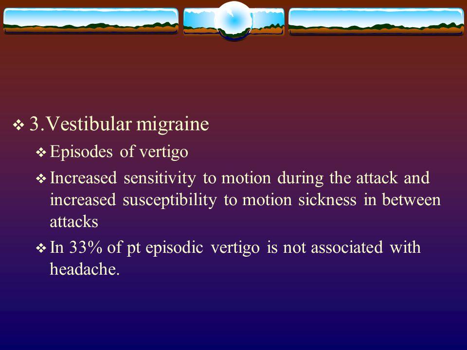 3.Vestibular migraine Episodes of vertigo