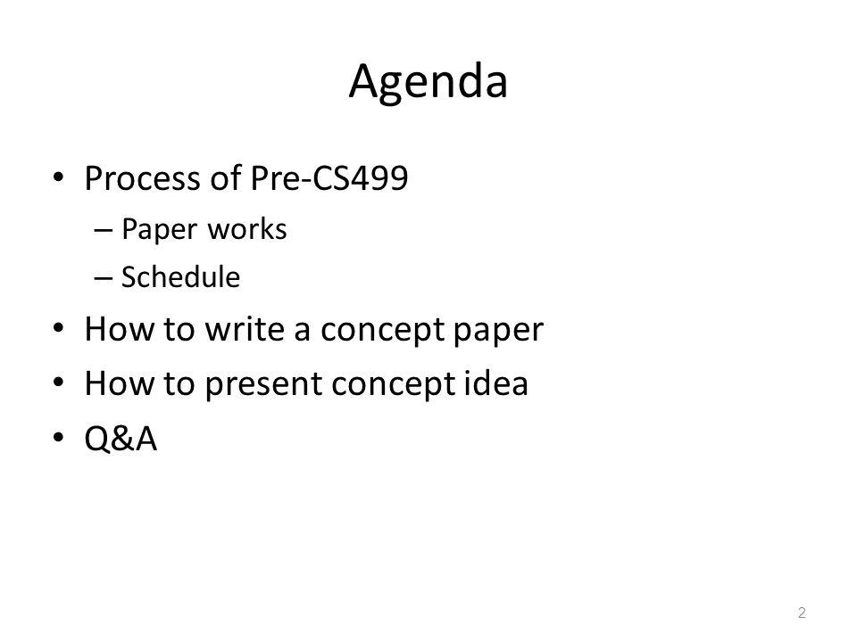 Agenda Process of Pre-CS499 How to write a concept paper