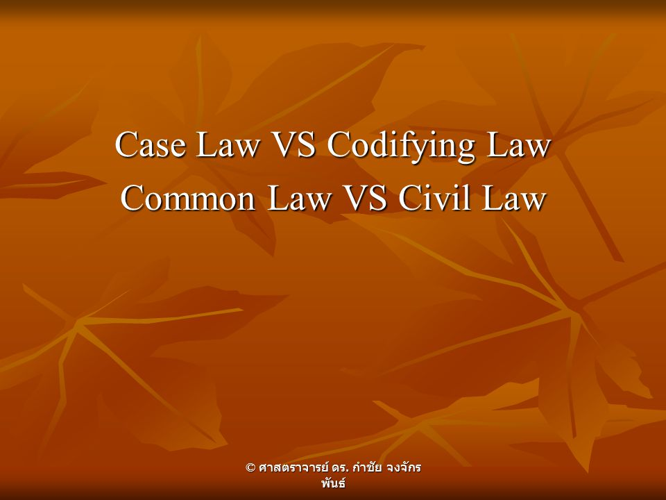 Case Law VS Codifying Law Common Law VS Civil Law