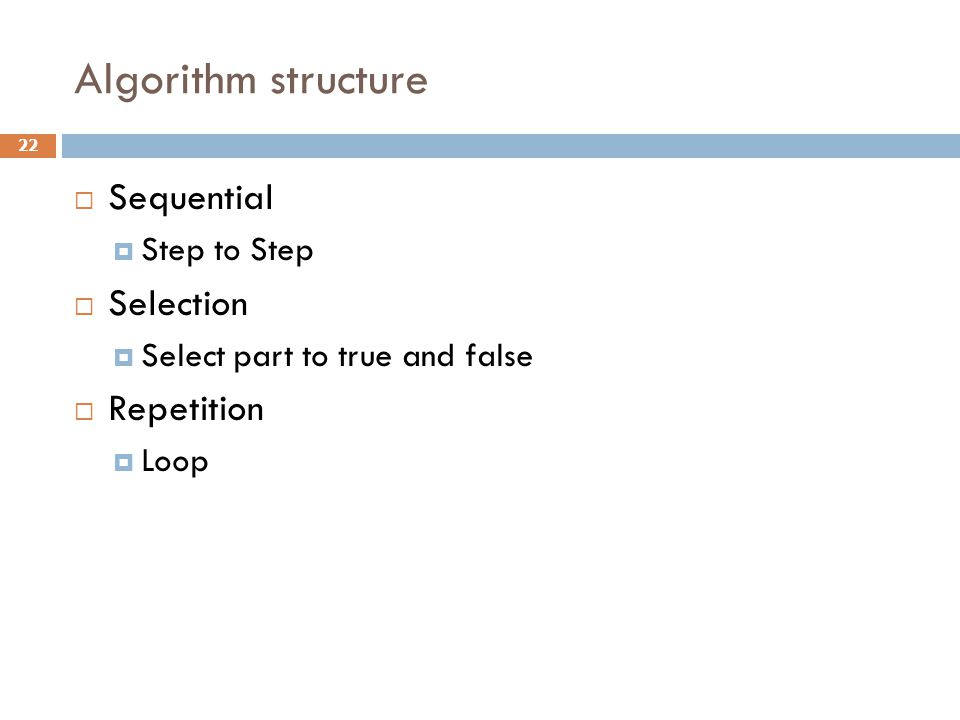 Algorithm structure Sequential Selection Repetition Step to Step