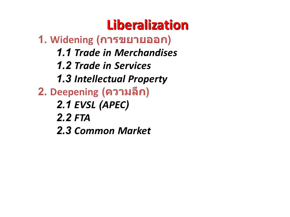 Liberalization 1. Widening (การขยายออก) 1.1 Trade in Merchandises