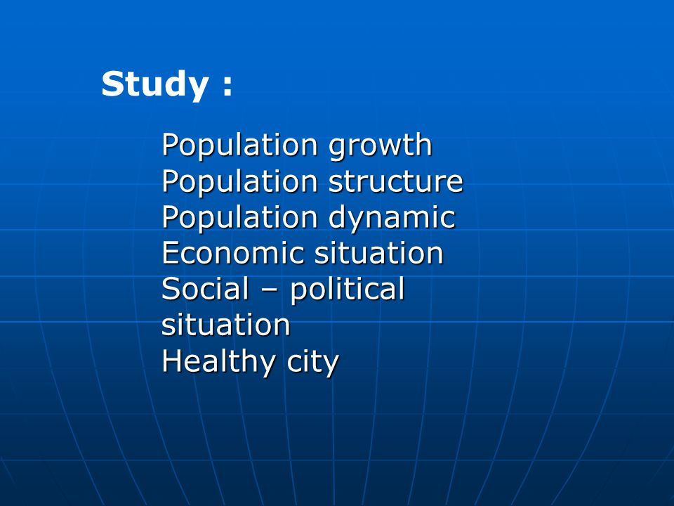 Study : Population growth Population structure Population dynamic