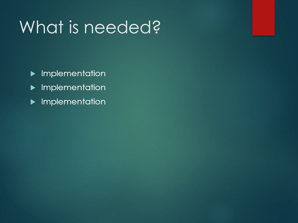 What is needed Implementation
