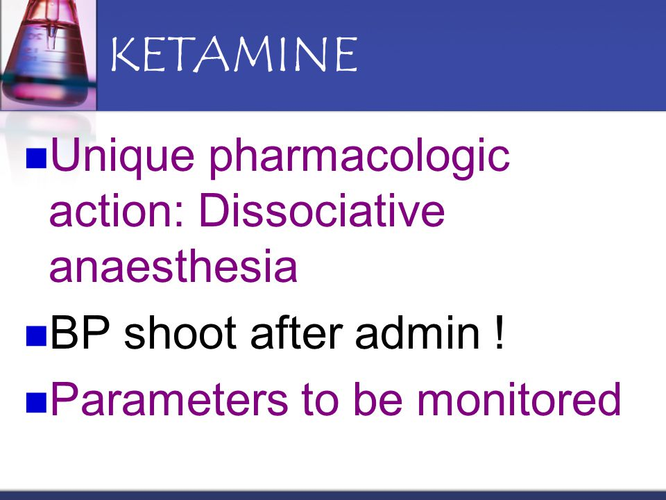 KETAMINE Unique pharmacologic action: Dissociative anaesthesia