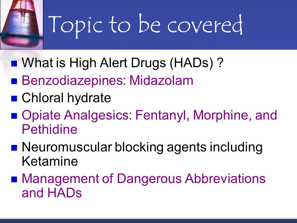 Topic to be covered What is High Alert Drugs (HADs)