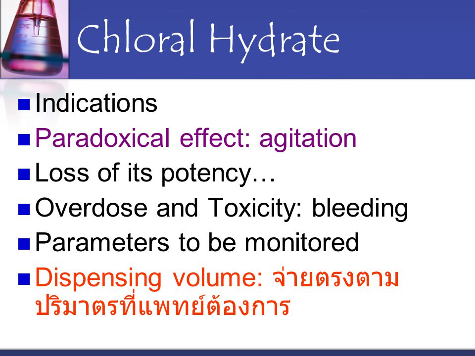 Chloral Hydrate Indications Paradoxical effect: agitation