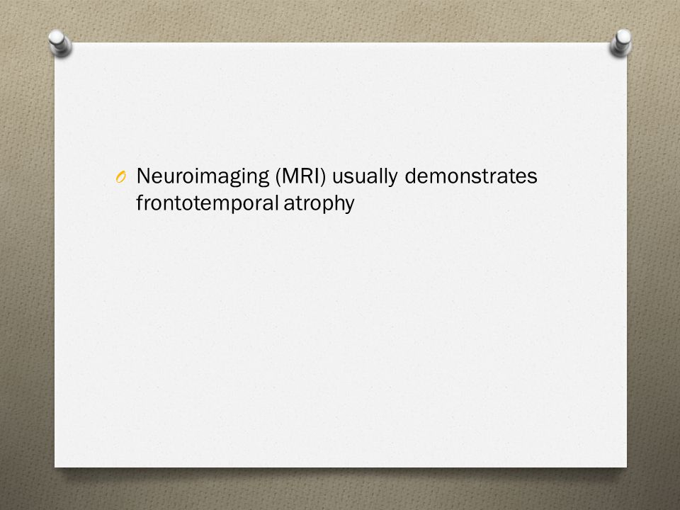 Neuroimaging (MRI) usually demonstrates frontotemporal atrophy