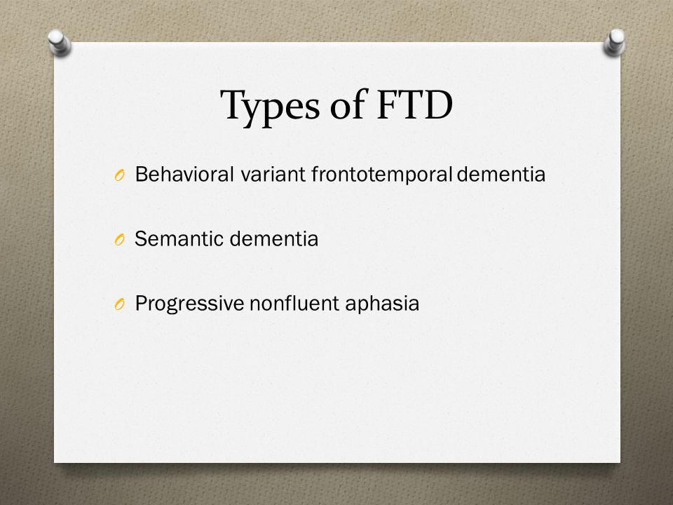 Types of FTD Behavioral variant frontotemporal dementia