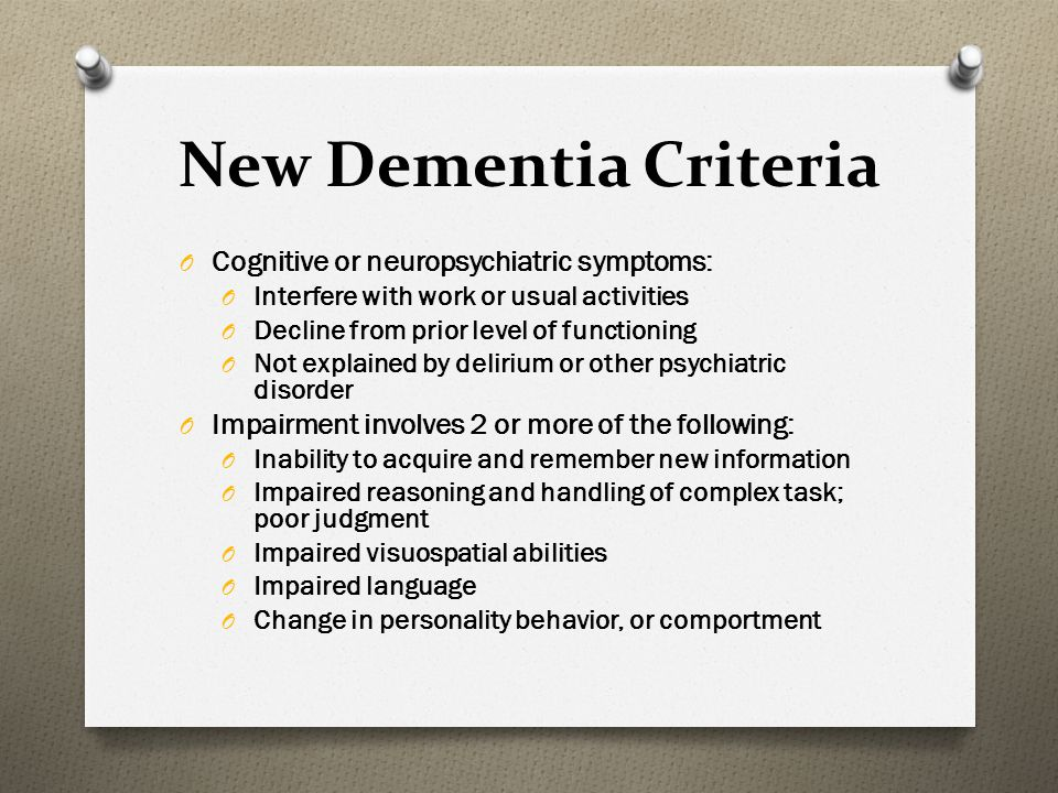 New Dementia Criteria Cognitive or neuropsychiatric symptoms: