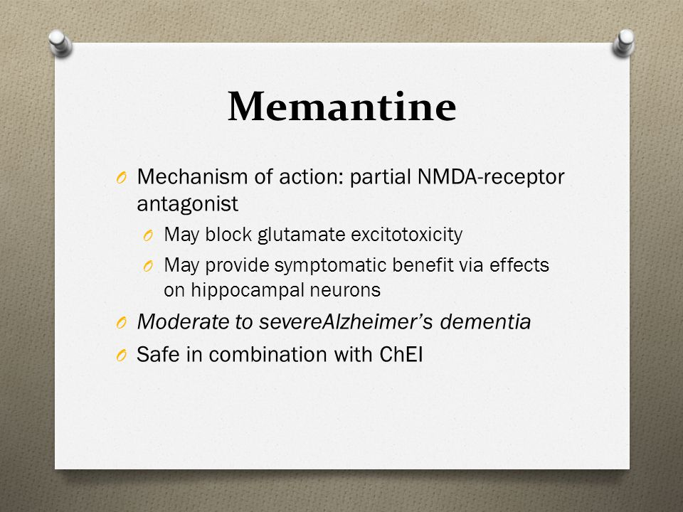 Memantine Mechanism of action: partial NMDA-receptor antagonist
