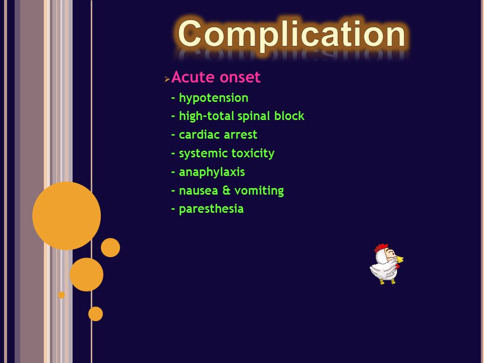 Complication Acute onset - hypotension - high-total spinal block