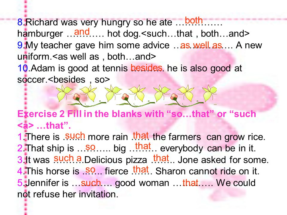 8. Richard was very hungry so he ate …………… hamburger ………… hot dog