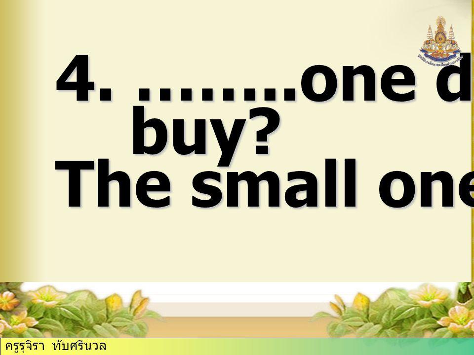 4. ……..one did Billy buy The small one. ครูรุจิรา ทับศรีนวล