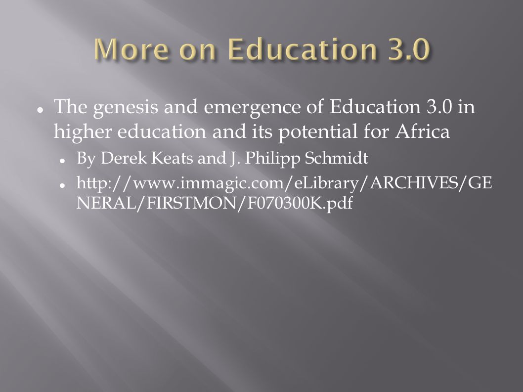 More on Education 3.0 The genesis and emergence of Education 3.0 in higher education and its potential for Africa.