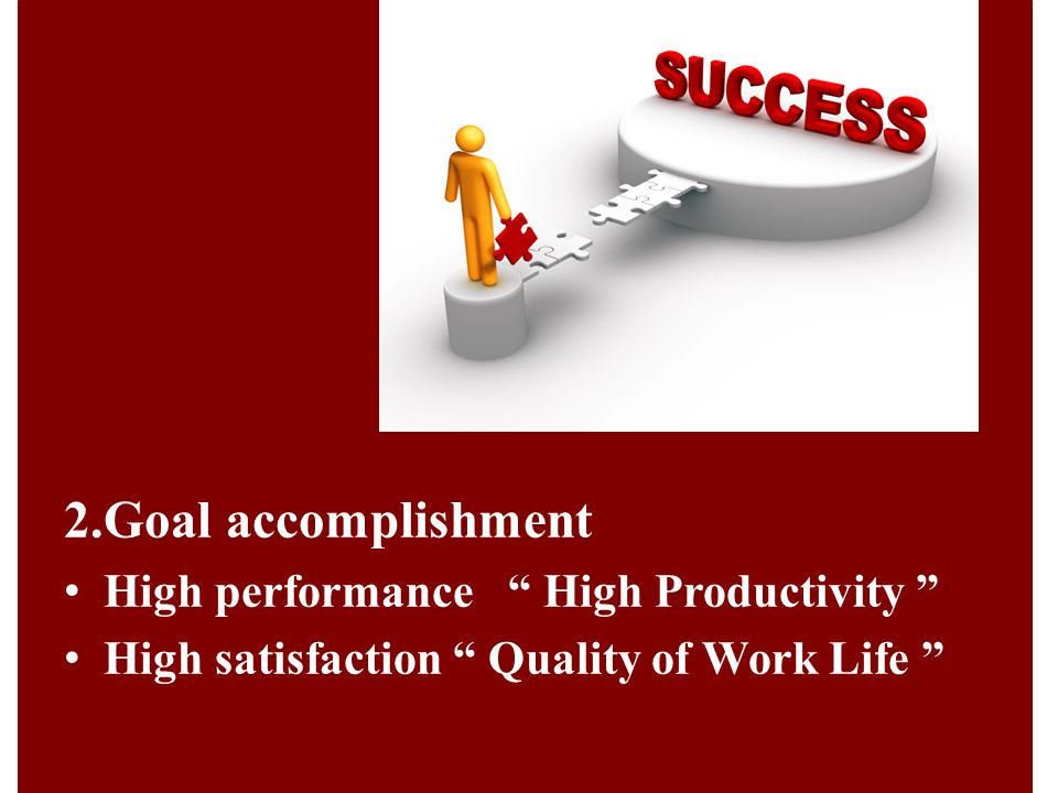 2.Goal accomplishment High performance High Productivity