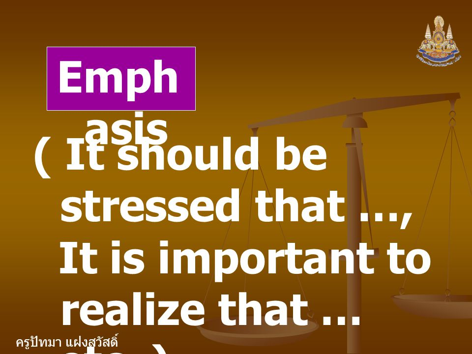 Emphasis ( It should be stressed that …, It is important to realize that … etc. )