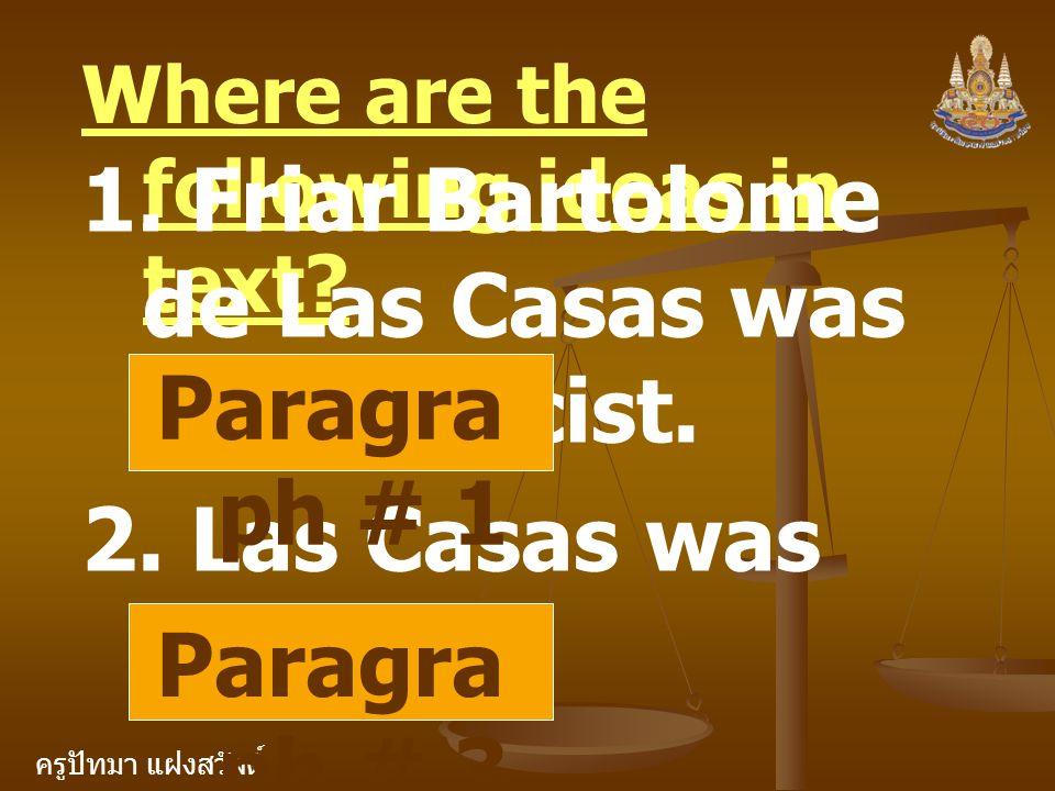 1. Friar Bartolome de Las Casas was a polemicist.