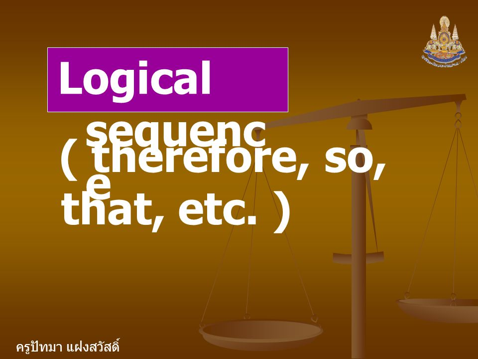 Logical sequence ( therefore, so, that, etc. )