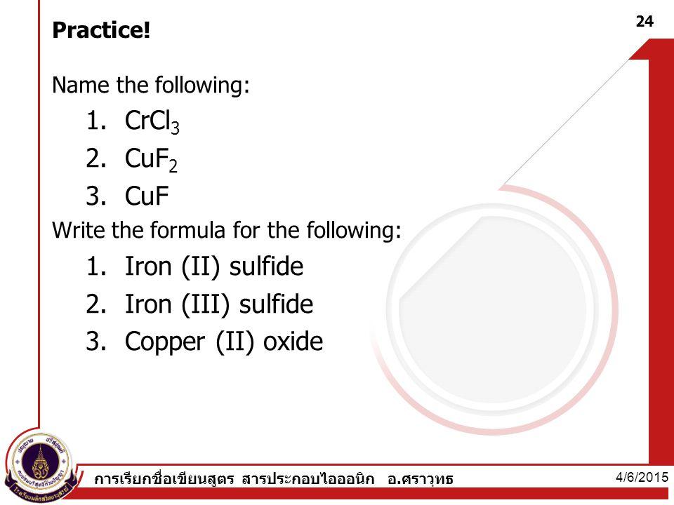 CrCl3 CuF2 CuF Iron (II) sulfide Iron (III) sulfide Copper (II) oxide