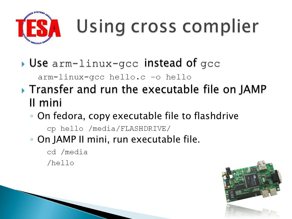Using cross complier Use arm-linux-gcc instead of gcc