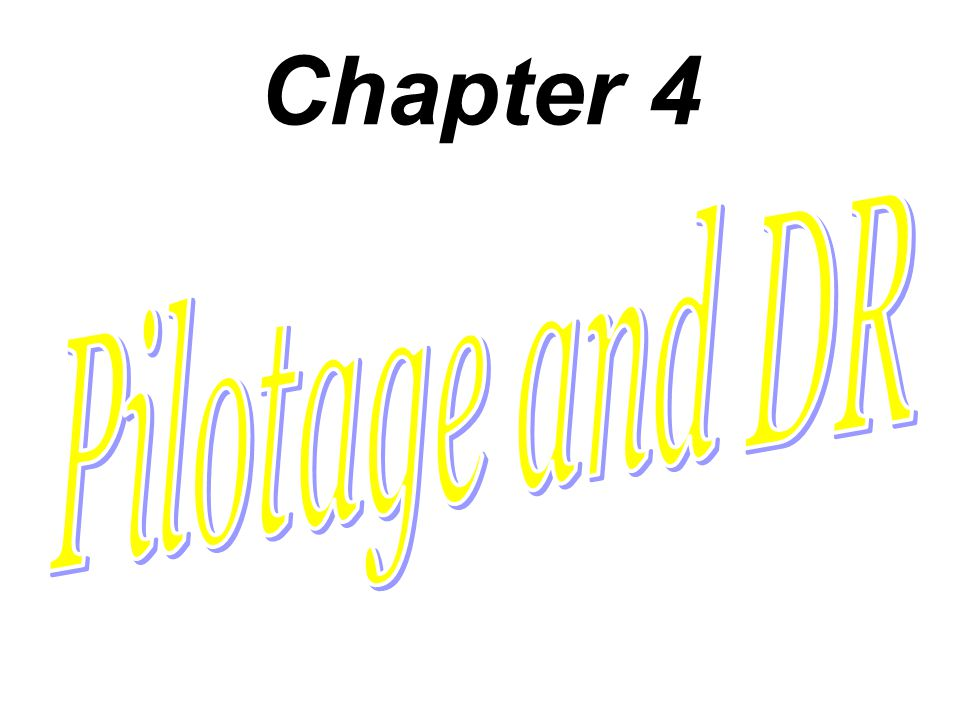 Chapter 4 Pilotage and DR