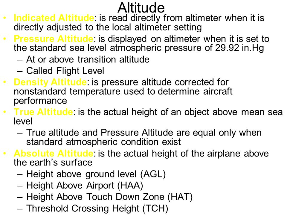 Altitude Indicated Altitude: is read directly from altimeter when it is directly adjusted to the local altimeter setting.