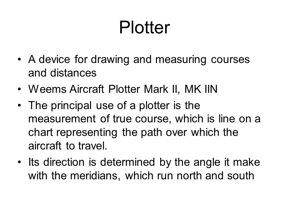 Plotter A device for drawing and measuring courses and distances