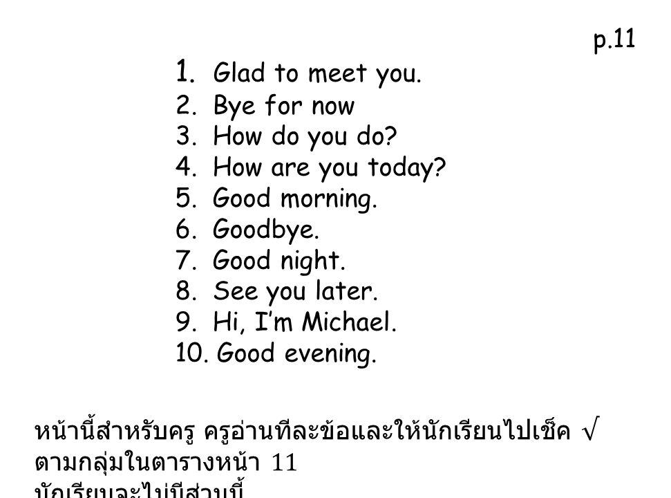 1. Glad to meet you. p.11 2. Bye for now 3. How do you do