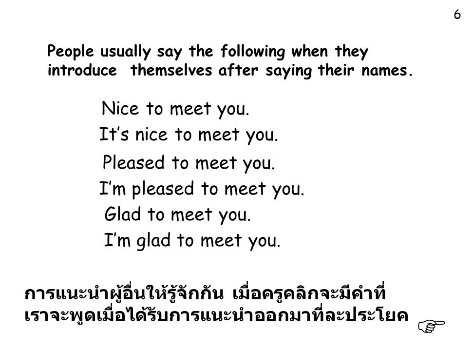  Nice to meet you. It's nice to meet you. Pleased to meet you.