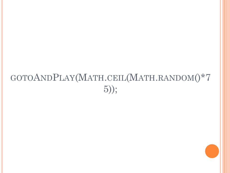 gotoAndPlay(Math.ceil(Math.random()*75));