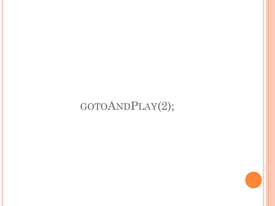 gotoAndPlay(2);