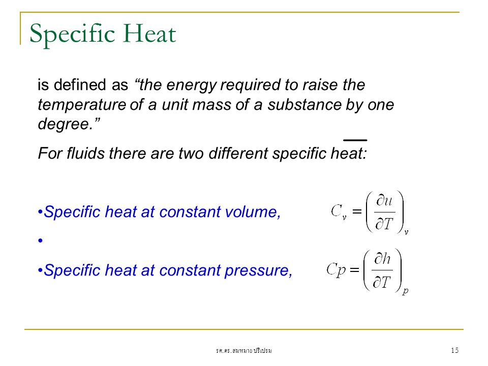 Specific Heat is defined as the energy required to raise the temperature of a unit mass of a substance by one degree.
