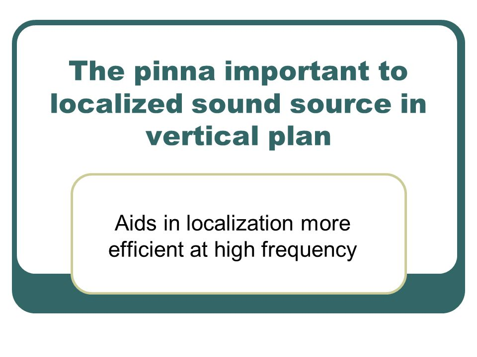The pinna important to localized sound source in vertical plan
