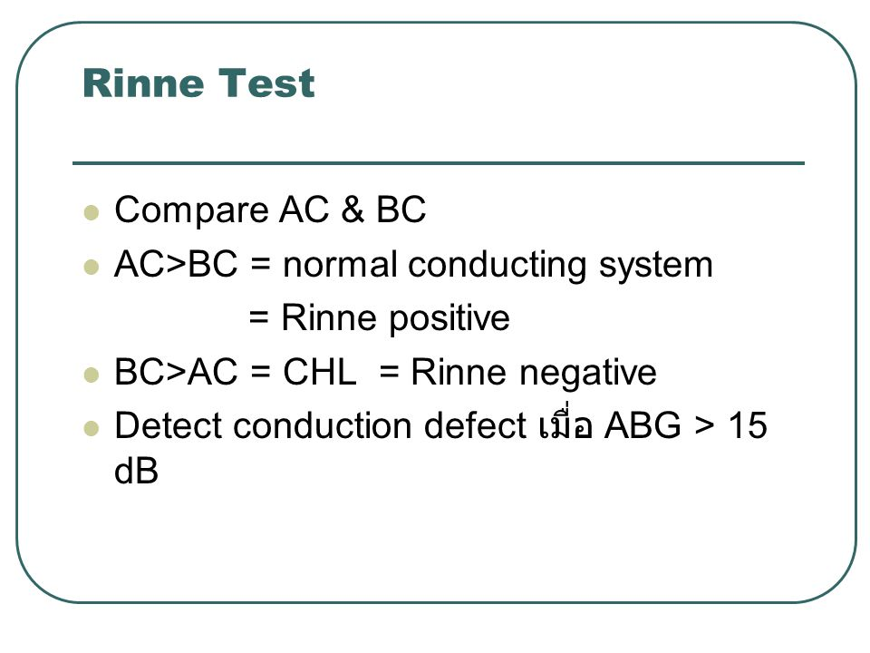 Rinne Test Compare AC & BC AC>BC = normal conducting system