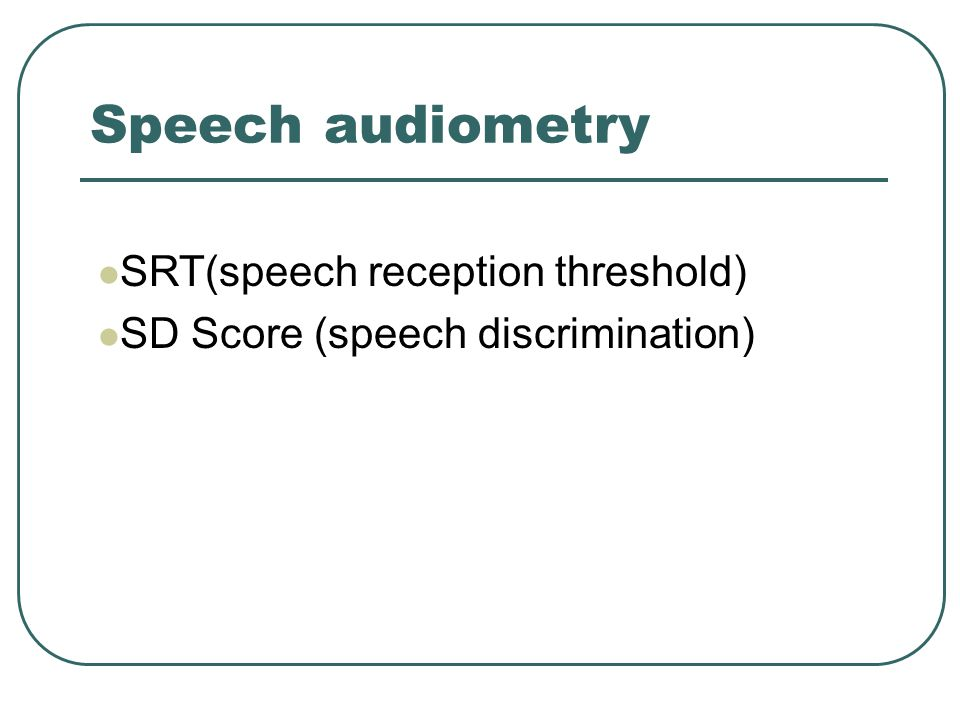Speech audiometry SRT(speech reception threshold)