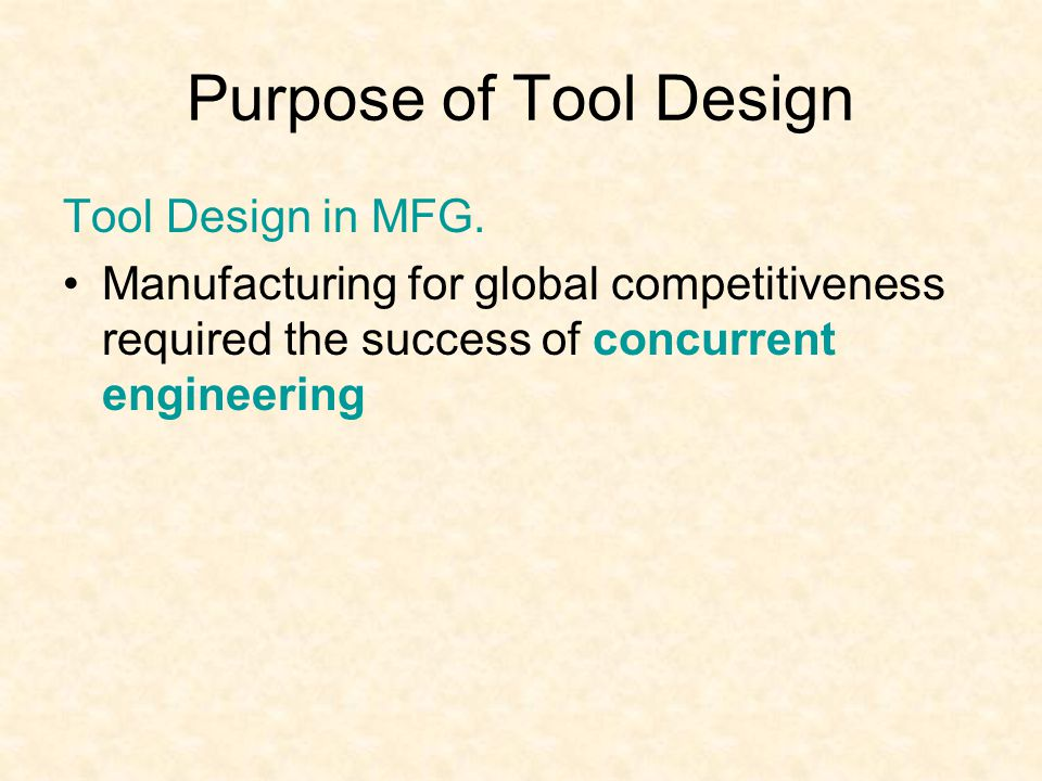 Purpose of Tool Design Tool Design in MFG.