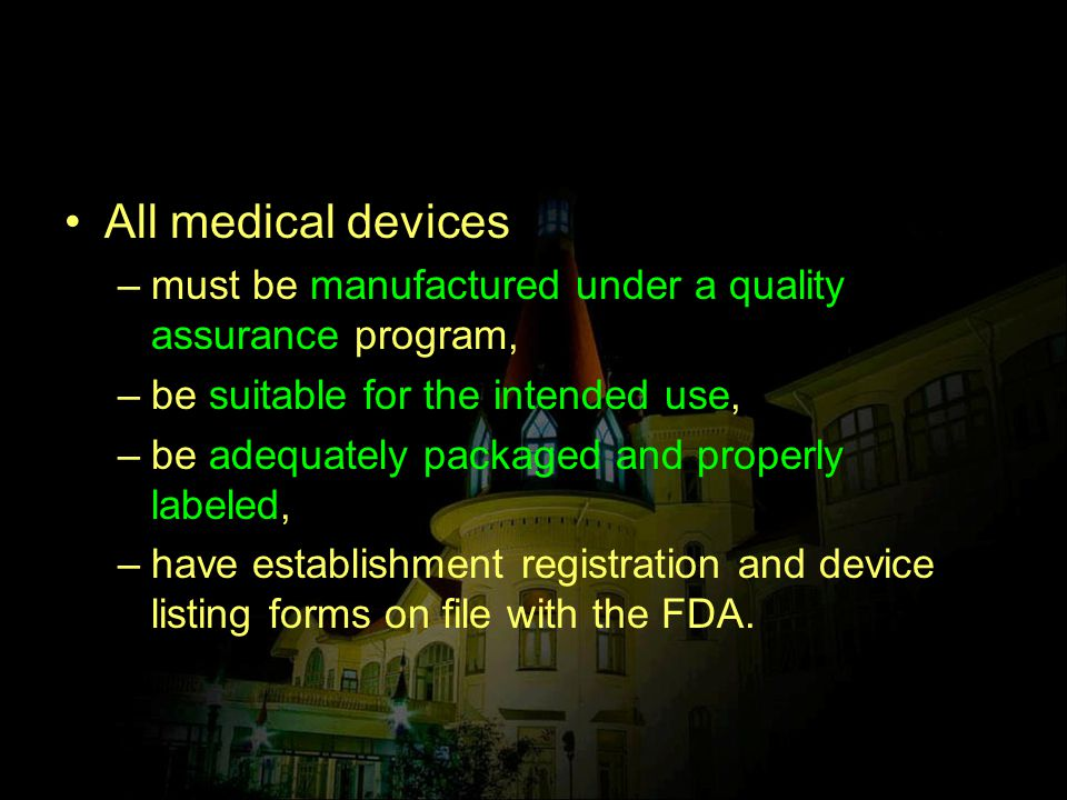 All medical devices must be manufactured under a quality assurance program, be suitable for the intended use,